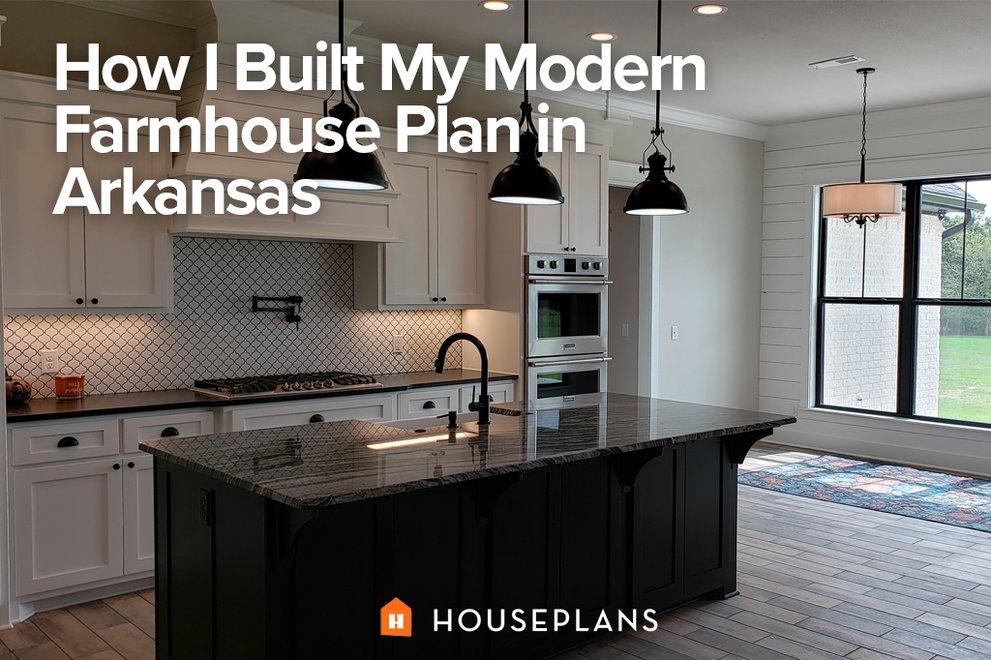 How I Built My Modern Farmhouse Plan in Arkansas