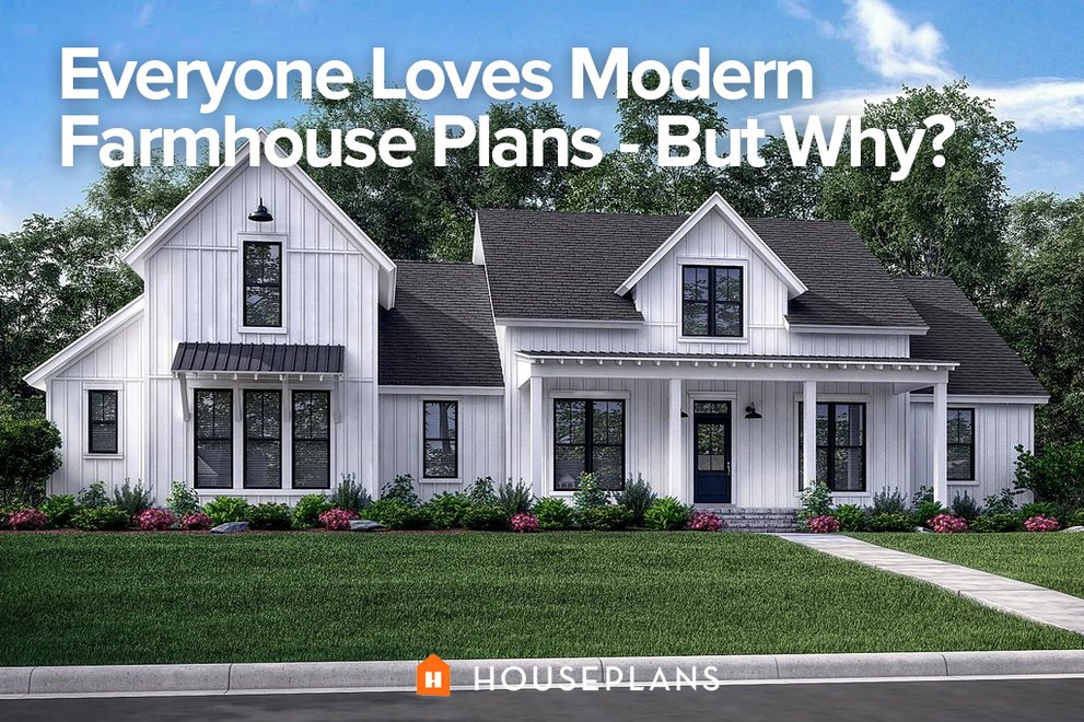 Everyone Loves Modern Farmhouse Plans But Why Houseplans Blog Houseplans Com