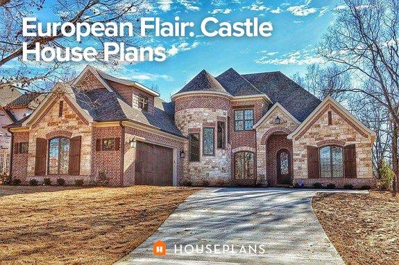 European Flair: Castle House Plans