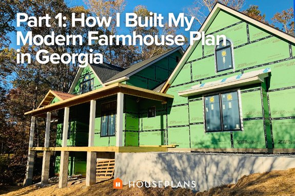 Part 1: How I Built My Modern Farmhouse Plan in Georgia