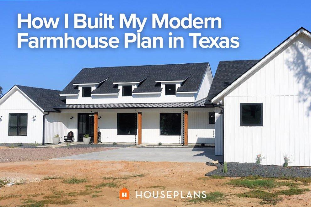 How I Built My Modern Farmhouse Plan in Texas
