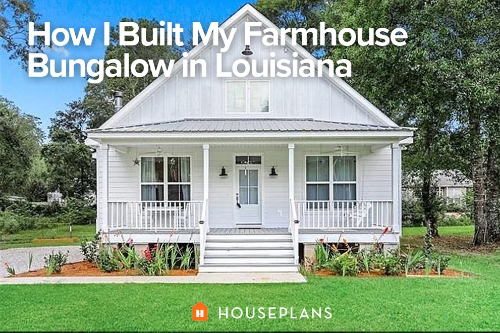 How I Built My Farmhouse Bungalow Plan in Louisiana
